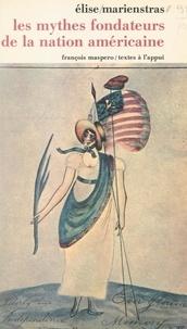 Elise Marienstras - Les mythes fondateurs de la nation américaine - Essai sur le discours idéologique aux États-Unis à l'époque de l'indépendance, 1763-1800.