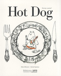 Elise Milicevic et Daniel Egnéus - Hot Dog - Ou comment cuisiner les animaux de tout poêle.