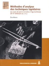 Elise Morero - Méthodes d'analyse des techniques lapidaires - Les vases de pierre en Crète à l'âge du Bronze (IIIe-IIe millénaire avant J-C).