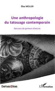 Elise Müller - Une anthropologie du tatouage contemporain - Parcours de porteurs d'encres.