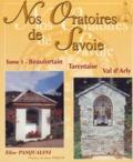Elise Pasqualini - Nos Oratoires de Savoie - Tome 1, Beaufortain, Tarentaise, Val d'Arly.