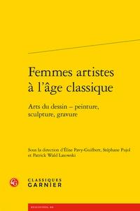 Elise Pavy-Guilbert et Stéphane Pujol - Femmes artistes à l'âge classique - Arts du dessin - peinture, sculpture, gravure.