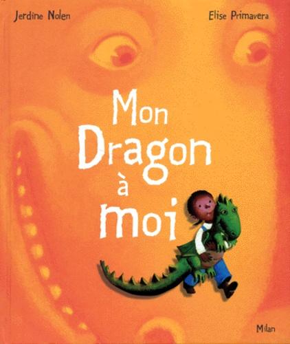 Elise Primavera et Jerdine Nolen - Mon dragon à moi.