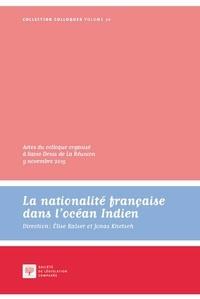 Elise Ralser et Jonas Knetsch - La nationalité française dans l'océan Indien - Actes du colloque organisé à Saint-Denis de La Réunion, 9 novembre 2015.