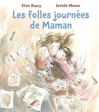 Elise Raucy et Estelle Meens - Les folles journées de Maman.