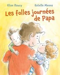 Elise Raucy et Estelle Meens - Les folles journées de Papa.