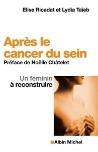 Elise Ricadat et Lydia Taïeb - Après le cancer du sein - Un féminin à reconstruire.