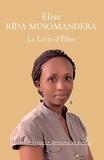 Elise Rida Musomandera - Le Livre d'Elise - Rwanda (1994-2014).