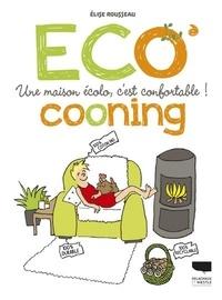 Elise Rousseau - Ecocooning - Une maison écolo, c'est confortable !.