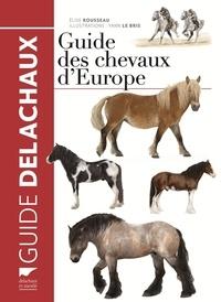 Elise Rousseau et Yann Le Bris - Guide des chevaux d'Europe.