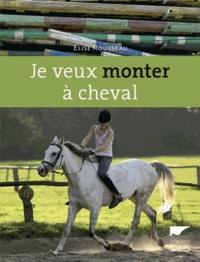 Elise Rousseau - Je veux monter à cheval.