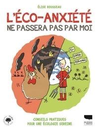 Elise Rousseau - L'éco-anxiété ne passera pas par moi ! - Comment lutter contre l'angoisse écologique.