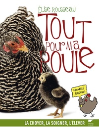 Elise Rousseau - Tout pour ma poule - La choyer, la soigner, l'élever.