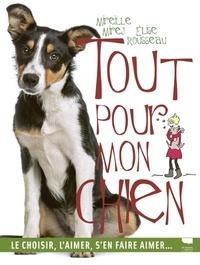 Elise Rousseau et Mireille Mirej - Tout pour mon chien - Le choisir, l'aimer, s'en faire aimer....