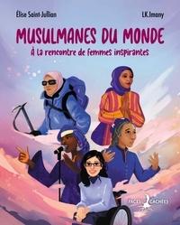 Elise Saint-Jullian et  LK.Imany - Musulmanes du monde - A la rencontre de femmes inspirantes.