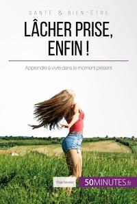 Elise Savaro et  50MINUTES - Lâcher prise, enfin ! - Apprendre à vivre dans le moment présent.