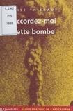 Elise Thiébaut - Guide pratique de l'apocalypse (1) : Accordez-moi cette bombe.