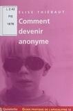 Elise Thiébaut - Guide pratique de l'apocalypse (12) : Comment devenir anonyme.