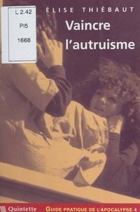 Elise Thiébaut - Guide pratique de l'apocalypse (4) : Vaincre l'autruisme.