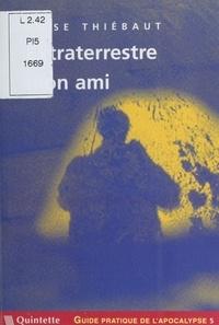 Elise Thiébaut - Guide pratique de l'apocalypse (5) : Extraterrestre mon ami.