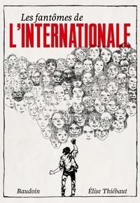 Elise Thiébaut et Edmond Baudoin - Les fantômes de l'Internationale.