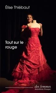 Elise Thiébaut - Tout sur le rouge.