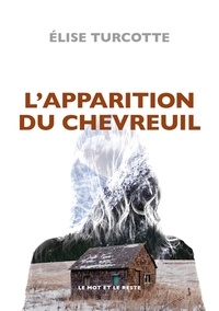 Elise Turcotte - L'apparition du chevreuil.