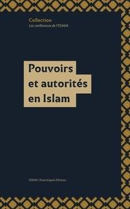 Elise Voguet et Anne Troadec - Pouvoirs et autorités en Islam.
