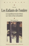 Elise Yvorel - Les enfants de l'ombre - La vie quotidienne des jeunes détenus au XXe siècle en France métropolitaine.