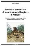 Elisée Coulibaly - Savoirs et savoir-faire des anciens métallurgistes d'Afrique - Procédés et techniques de la sidérurgie directe dans le Bwamu (Brkina Faso et Mali).