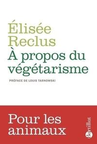 Elisée Reclus - A propos du végétarisme - Précédé de La Grande Famille.
