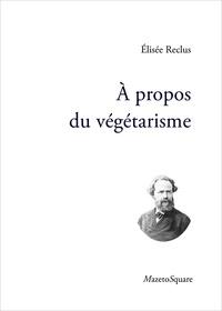Elisée Reclus - A propos du végétarisme.