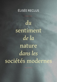 Elisée Reclus - Du sentiment de la nature dans les sociétés modernes.