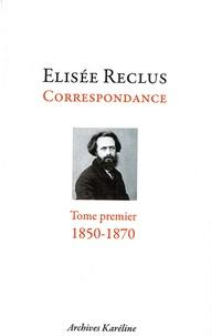 Elisée Reclus - Elisée Reclus correspondance - Tome 1, décembre 1850 - mai 1870, Avec un portrait d'après Devéria.