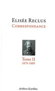 Elisée Reclus - Elisée Reclus correspondance - Tome 2, octobre 1870 - juillet 1889, Avec 2 planches hors texte.