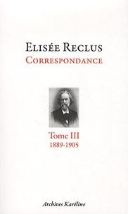 Elisée Reclus - Elisée Reclus correspondance - Tome 3, septembre 1889 - juillet 1905.