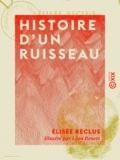 Elisée Reclus et Léon Benett - Histoire d'un ruisseau.
