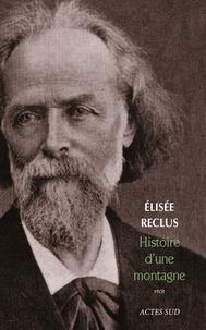 Elisée Reclus - Histoire d'une montagne.