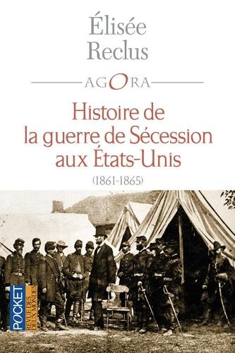 Histoire de la guerre de Sécession. 1861-1865