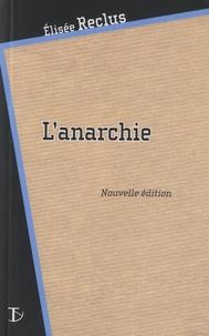 Elisée Reclus - L'anarchie - Suivi de Fragments des du président.