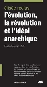 Elisée Reclus et John Clark - L'évolution, la révolution et l'idéal anarchique.