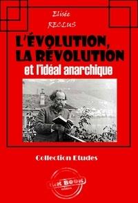 Elisée Reclus - L'évolution, la révolution et l'idéal anarchique - éditon intégrale.