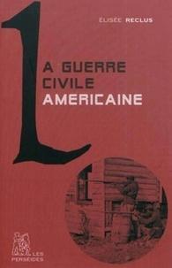 Elisée Reclus - La Guerre civile américaine : 1862-1864.