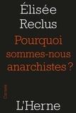 Elisée Reclus - Pourquoi sommes-nous anarchistes ? - (1889).