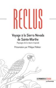 Elisée Reclus et Philippe Pelletier - Voyage à la Sierra Nevada de Sainte-Marthe - Paysages de la nature tropicale.