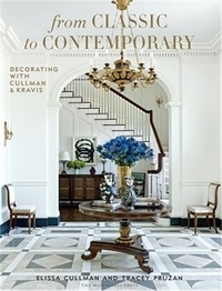 Elissa Cullman et Tracey Pruzan - From Classic to Contemporary - Decorating with Cullman & Kravis.