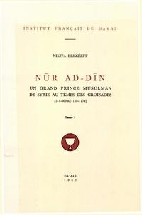 Elisseeff Nikita - Nur al-Din, un grand prince musulman de Syrie au temps des Croisades  (511-569/1118-1174) T.1.