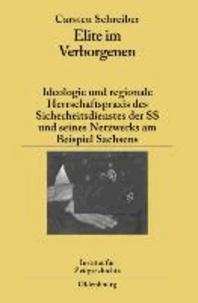 Elite im Verborgenen - Ideologie und regionale Herrschaftspraxis des Sicherheitsdienstes der SS und seines Netzwerks am Beispiel Sachsens.