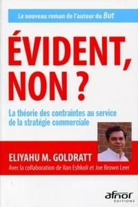 Eliyahu M. Goldratt - Evident, non ? - La théorie des contraintes au service de la stratégie commerciale.