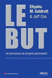 Téléchargement de fichiers de livres pdf Le but  - Un processus de progrès permanent par Eliyahu M. Goldratt, Jeff Cox en francais